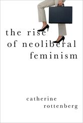 The Rise of Neoliberal Feminism - Oxford Scholarship Online