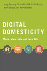 Digital Domesticity – Media, Materiality, and Home Life - Oxford Scholarship Online