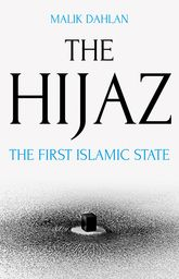 The HijazThe First Islamic State