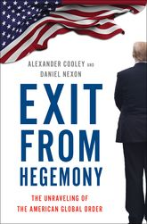 Exit from HegemonyThe Unraveling of the American Global Order$