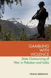 Gambling with ViolenceState Outsourcing of War in Pakistan and India$