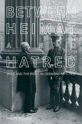 Between Heimat and HatredJews and the Right in Germany, 1871-1935