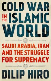 Cold War in the Islamic WorldSaudi Arabia, Iran and the Struggle for Supremacy$