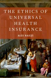The Ethics of Universal Health Insurance - Oxford Scholarship Online
