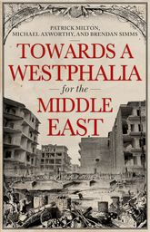 Towards A Westphalia for the Middle East - Oxford Scholarship Online