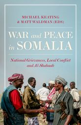 War and Peace in SomaliaNational Grievances, Local Conflict and Al-Shabaab$