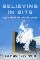 Believing in Bits – Digital Media and the Supernatural - Oxford Scholarship Online
