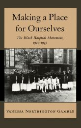 Making a Place for OurselvesThe Black Hospital Movement, 1920–1945$