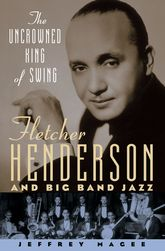 The Uncrowned King of Swing – Fletcher Henderson and Big Band Jazz - Oxford Scholarship Online