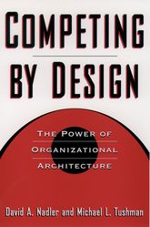 Competing by DesignThe Power of Organizational Architecture