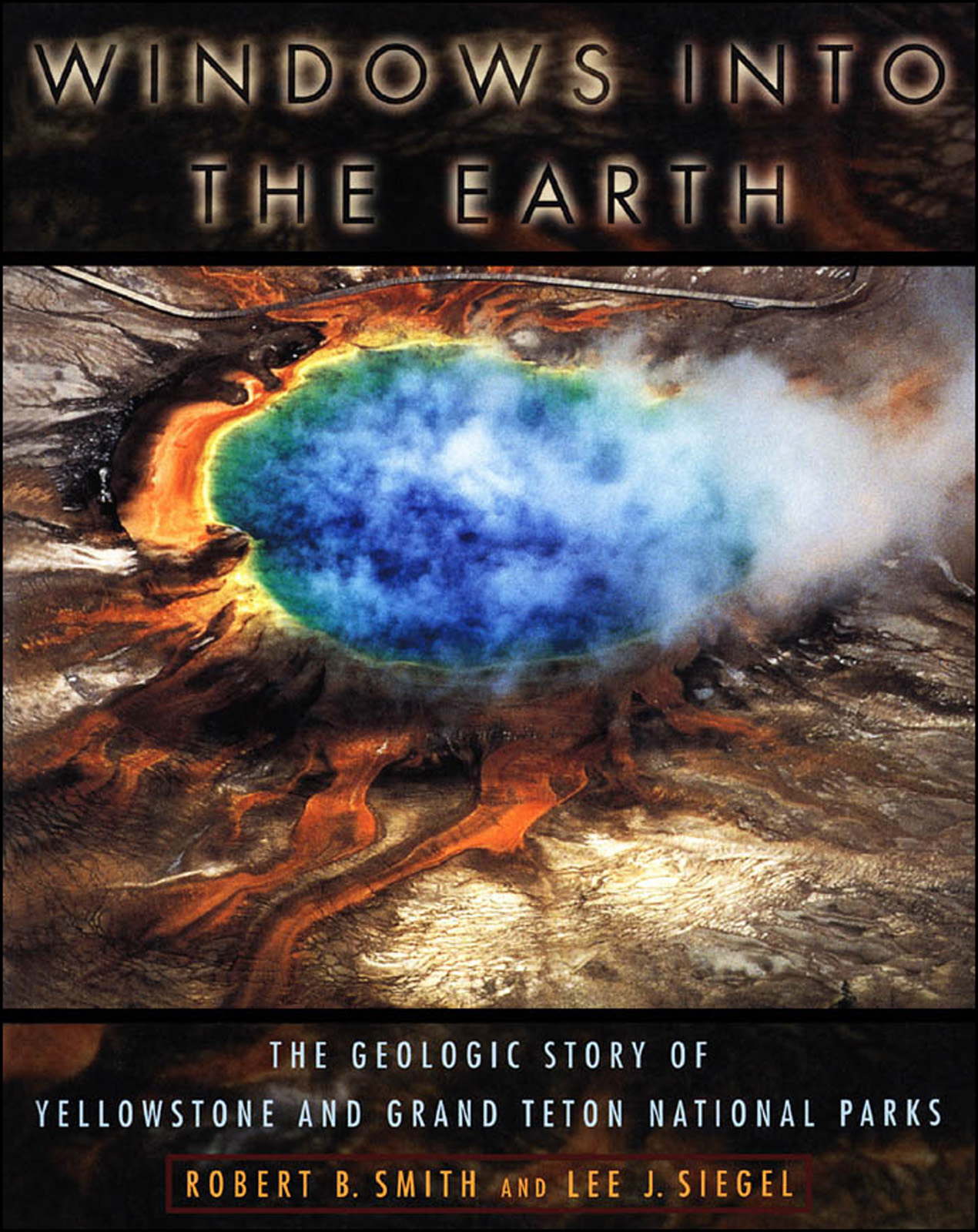 Windows into the EarthThe Geologic Story of Yellowstone and Grand Teton National Parks