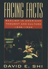 Facing Facts – Realism in American Thought and Culture, 1850–1920 - Oxford Scholarship Online