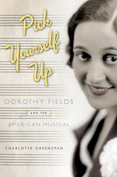 Pick Yourself UpDorothy Fields and the American Musical$