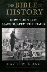 The Bible in HistoryHow the Texts Have Shaped the Times