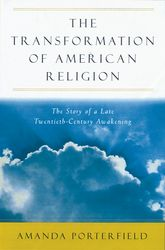 The Transformation of American ReligionThe Story of a Late-Twentieth-Century Awakening$