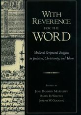With Reverence for the WordMedieval Scriptural Exegesis in Judaism, Christianity, and Islam$