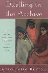 Dwelling in the Archive – Women Writing House, Home, and History in Late Colonial India - Oxford Scholarship Online