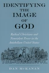 Identifying the Image of God – Radical Christians and Nonviolent Power in the Antebellum United States - Oxford Scholarship Online