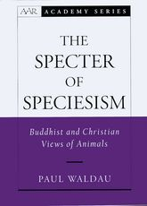 The Specter of Speciesism – Buddhist and Christian Views of Animals - Oxford Scholarship Online