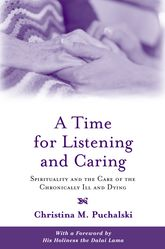 A Time for Listening and CaringSpirituality and the Care of the Chronically Ill and Dying$