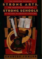 Strong Arts, Strong SchoolsThe Promising Potential and Shortsighted Disregard of the Arts in American Schooling
