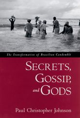 Secrets, Gossip, and Gods – The Transformation of Brazilian Candomblé - Oxford Scholarship Online