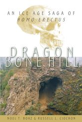 Dragon Bone HillAn Ice Age Saga of Homo erectus