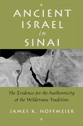 Ancient Israel in SinaiThe Evidence for the Authenticity of the Wilderness Traditions$