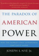 The Paradox of American PowerWhy the World's Only Superpower Can't Go It Alone$