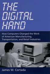 The Digital Hand, Vol 1How Computers Changed the Work of American Manufacturing, Transportation, and Retail Industries