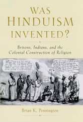 Was Hinduism Invented? – Britons, Indians, and the Colonial Construction of Religion - Oxford Scholarship Online