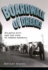 Boardwalk of DreamsAtlantic City and the Fate of Urban America