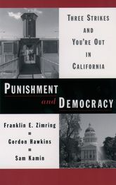 Punishment and DemocracyThree Strikes and You're Out in California$