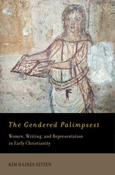 The Gendered PalimpsestWomen, Writing, and Representation in Early Christianity$