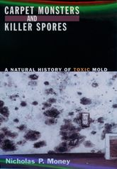 Carpet Monsters and Killer SporesA Natural History of Toxic Mold