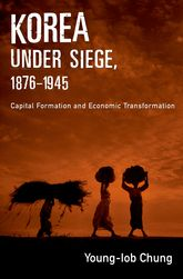 Korea under Siege, 1876-1945Capital Formation and Economic Transformation$