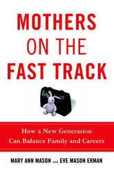 Mothers on the Fast TrackHow a New Generation Can Balance Family and Careers$