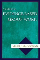 A Guide to Evidence-Based Group Work$