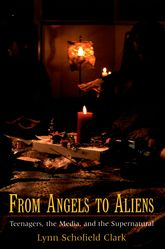 From Angels to AliensTeenagers, the Media, and the Supernatural$