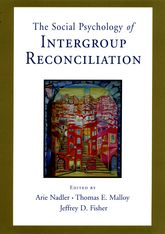 The Social Psychology of Intergroup Reconciliation$