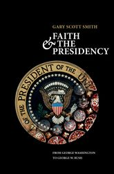 Faith and the PresidencyFrom George Washington to George W. Bush$