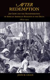 After Redemption – Jim Crow and the Transformation of African American Religion in the Delta, 1875-1915 - Oxford Scholarship Online