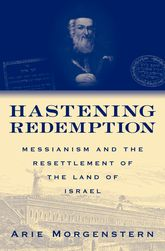 Hastening RedemptionMessianism and the Resettlement of the Land of Israel$