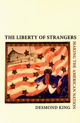 The Liberty of StrangersMaking the American Nation$