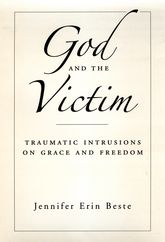 God and the VictimTraumatic Intrusions on Grace, and Freedom$