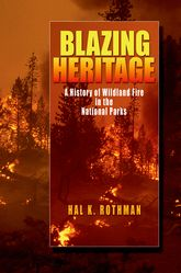 Blazing HeritageA History of Wildland Fires and National Parks$