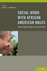 Social Work With African American MalesHealth, Mental Health, and Social Policy$
