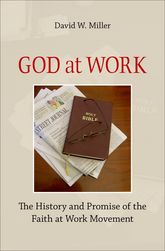 God at WorkThe History and Promise of the Faith at Work Movement$
