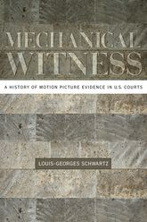 Mechanical Witness – A History of Motion Picture Evidence in U.S. Courts - Oxford Scholarship Online