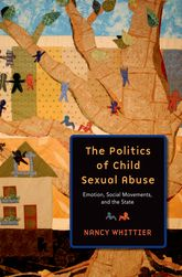 The Politics of Child Sexual AbuseEmotions, Social Movements, and the State$